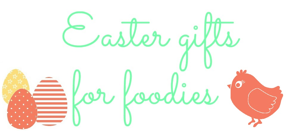 Easter gifts for foodies